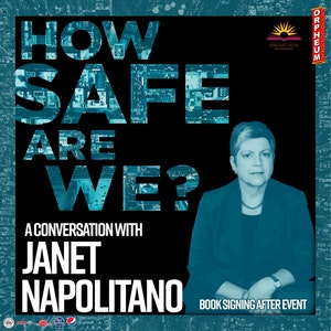 A CONVERSATION WITH JANET NAPOLITANO: HOW SAFE ARE WE? @ Orpheum Theater
